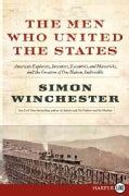 The Men Who United the States: America's Explorers, Inventors, Eccentrics and Mavericks, and the Creation of One ... (Paperback)