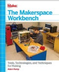 The Makerspace Workbench: Tools, Technologies, and Techniques for Making (Paperback)