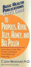 Basic Health Publications User's Guide To Propolis, Royal Jelly, Honey, and Bee Pollen (Paperback)