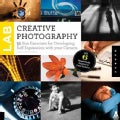 Creative Photography Lab: 52 Fun Exercises for Developing Self-Expression With Your Camera (Paperback)