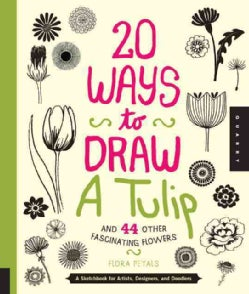 20 Ways to Draw a Tulip and 44 Other Fabulous Flowers: A Sketchbook for Artists, Designers, and Doodlers (Paperback)