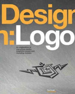 Design: Logo: An Exploration of Marvelous Marks, Insightful Essays, and Revealing Reviews (Paperback)