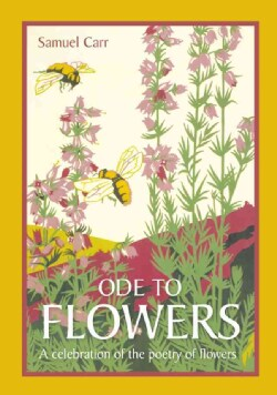 Ode to Flowers: A Celebration of the Poetry of Flowers (Hardcover)