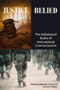 Justice Belied: The Unbalanced Scales of International Criminal Justice (Paperback)
