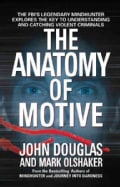 The Anatomy of Motive: The Fbi's Legendary Mindhunter Explores the Key to Understanding and Catching Violent Crim... (Paperback)