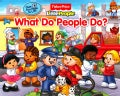 Fisher-Price Little People What Do People Do? (Board book)