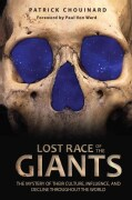 Lost Race of the Giants: The Mystery of Their Culture, Influence, and Decline Throughout the World (Paperback)