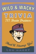 Wild & Wacky Trivia: 717 Brain Drainers that'll stump Ya! (Paperback)