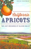 California Apricots: The Lost Orchards of Silicon Valley (Paperback)