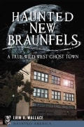 Haunted New Braunfels: A True Wild West Ghost Town (Paperback)