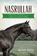 Nasrullah: Forgotten Patriarch of the American Thoroughbred (Paperback)