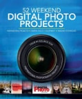 52 Weekend Digital Photo Projects: Inspirational Projects, Camera Skills, Equipment, Imaging Techniques (Hardcover)
