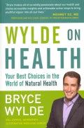Wylde On Health: Your Best Choices in the World of Natural Health (Paperback)