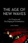 The Age of New Waves: Art Cinema and the Staging of Globalization (Paperback)