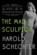 The Mad Sculptor: The Maniac, the Model, and the Murder That Shook the Nation (Hardcover)
