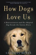 How Dogs Love Us: A Neuroscientist and His Adopted Dog Decode the Canine Brain (Hardcover)