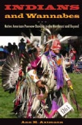 Indians and Wannabes: Native American Powwow Dancing in the Northeast and Beyond (Hardcover)