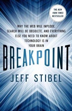Breakpoint: Why the Web Will Implode, Search Will Be Obsolete, and Everything Else You Need to Know About Technol... (Hardcover)