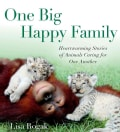 One Big Happy Family: Heartwarming Stories of Animals Caring for One Another (Paperback)
