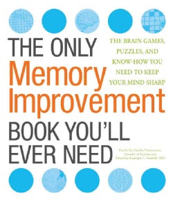 The Only Memory Improvement Book You'll Ever Need: The Brain Games, Puzzles, and Know-How You Need to Keep Your M... (Paperback)