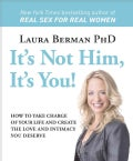 It's Not Him, It's You!: How to Take Charge of Your Life and Create the Love and Intimacy You Deserve (Paperback)