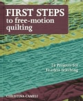 First Steps to Free-Motion Quilting: 24 Projects for Fearless Stitching (Paperback)