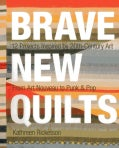 Brave New Quilts: 12 Projects Inspired by 20th-Century Art: From Art Nouveau to Punk & Pop (Paperback)