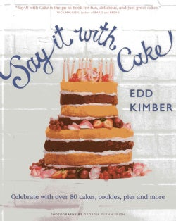 Say It With Cake: Celebrate With over 80 Cakes, Cookies, Pies and More (Hardcover)