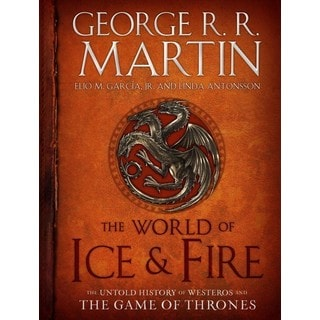 The World of Ice & Fire: The Untold History of Westeros and the Game of Thrones (Hardcover)