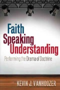 Faith Speaking Understanding: Performing the Drama of Doctrine (Paperback)