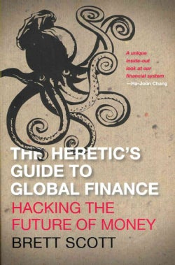 The Heretic's Guide to Global Finance: Hacking the Future of Money (Paperback)