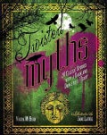 Twisted Myths: 20 Classic Stories With a Dark and Dangerous Heart (Hardcover)