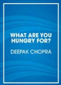 What Are You Hungry For?: The Chopra Solution to Permanent Weight Loss, Well-Being, and Lightness of Soul (CD-Audio)