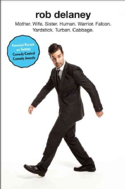 Rob Delaney: Mother. Wife. Sister. Human. Warrior. Falcon. Yardstick. Turban. Cabbage. (Hardcover)