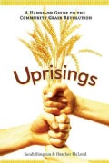 Uprisings: A Hands-On Guide to the Community Grain Revolution (Paperback)