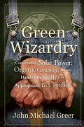 Green Wizardry: Conservation, Solar Power, Organic Gardening, and Other Hands-On Skills from the Appropriate Tech... (Paperback)