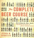 The Complete Beer Course: Boot Camp for Beer Geeks: From Novice to Expert in Twelve Tasting Classes (Hardcover)