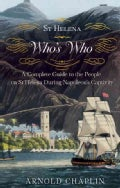 A St Helena Who's Who: A Complete Guide to the People on St Helena During Napoleon's Captivity (Paperback)