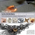 The Art of Soldering for Jewelry Makers: Techniques and Projects (Paperback)