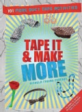 Tape It & Make More: 101 More Duct Tape Activities (Paperback)