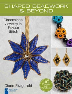 Shaped Beadwork & Beyond: Dimensional Jewelry in Peyote Stitch (Paperback)