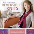 Iris Schreier's Reversible Knits: Creative Techniques for Knitting Both Sides Right (Paperback)