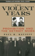 The Violent Years: Prohibition and the Detroit Mobs (Paperback)