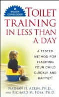 Toilet Training in Less Than a Day: A Tested Method for Teaching Your Child Quickly and Happily! (Paperback)