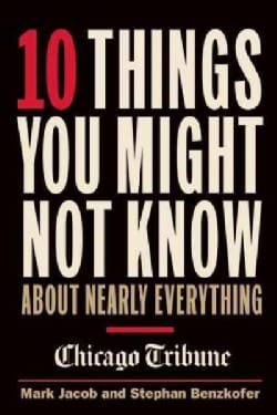 10 Things You Might Not Know About Nearly Everything: A Collection of Fascinating Historical, Scientific and Cult... (Paperback)