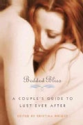 Bedded Bliss: A Couple's Guide to Lust Ever After (Paperback)