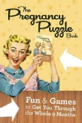 The Pregnancy Puzzle Book: Fun & Games to Get You Through the Whole 9 Months (Paperback)