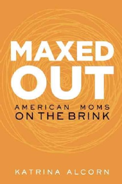 Maxed Out: American Moms on the Brink (Paperback)