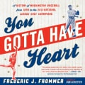 You Gotta Have Heart: A History of Washington Baseball from 1859 to the 2012 National League East Champions (Paperback)