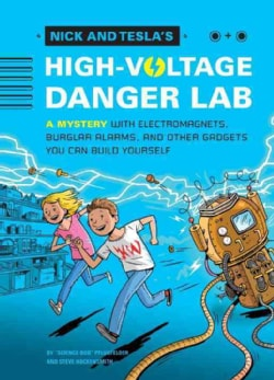 Nick and Tesla's High-Voltage Danger Lab: A Mystery With Electromagnets, Burglar Alarms, and Other Gadgets You Ca... (Hardcover)